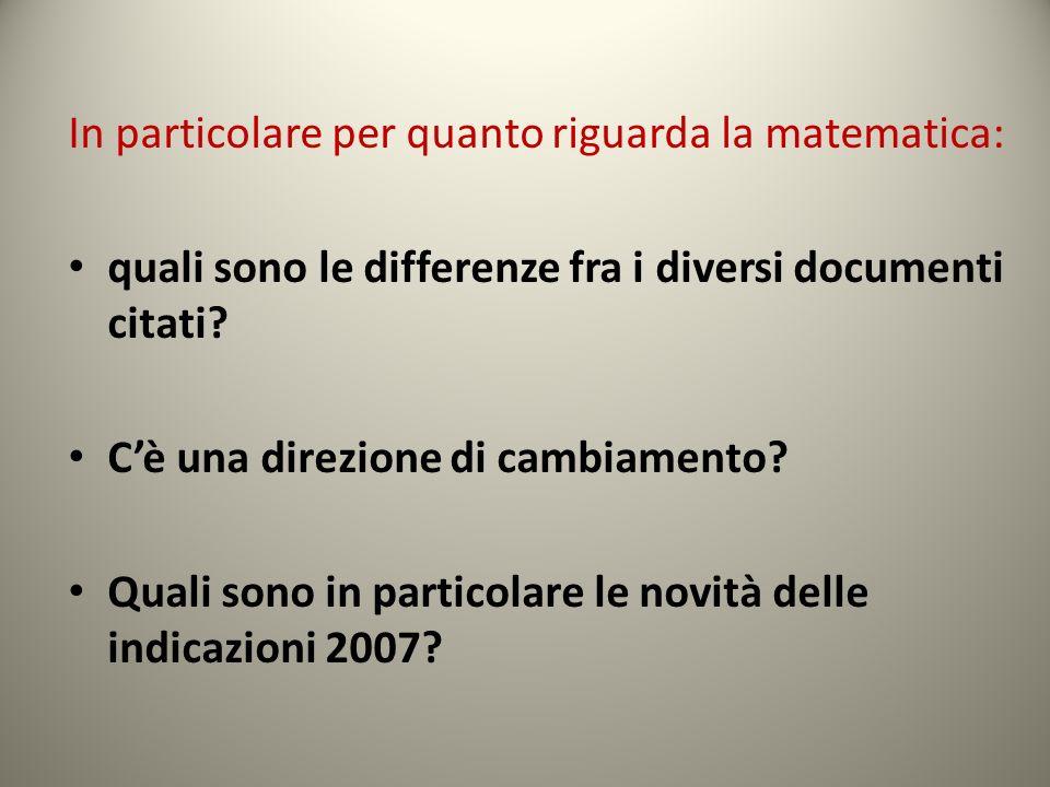 In particolare per quanto riguarda la matematica: quali sono le differenze fra i diversi documenti citati? Cè una direzione di cambiamento? Quali sono