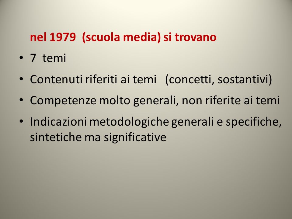 nel 1979 (scuola media) si trovano 7 temi Contenuti riferiti ai temi(concetti, sostantivi) Competenze molto generali, non riferite ai temi Indicazioni