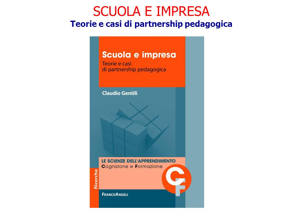 SCUOLA E IMPRESA Teorie e casi di partnership pedagogica