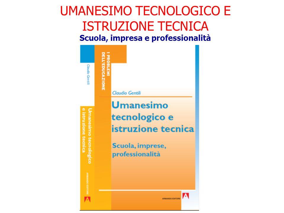 UMANESIMO TECNOLOGICO E ISTRUZIONE TECNICA Scuola, impresa e professionalità