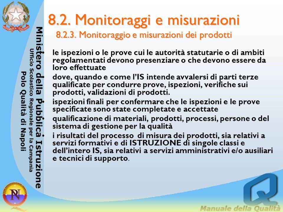 8.2. Monitoraggi e misurazioni 8.2.3. Monitoraggio e misurazioni dei prodotti LIS per misurare i risultati del Processo formativo dovrebbe stabilire: