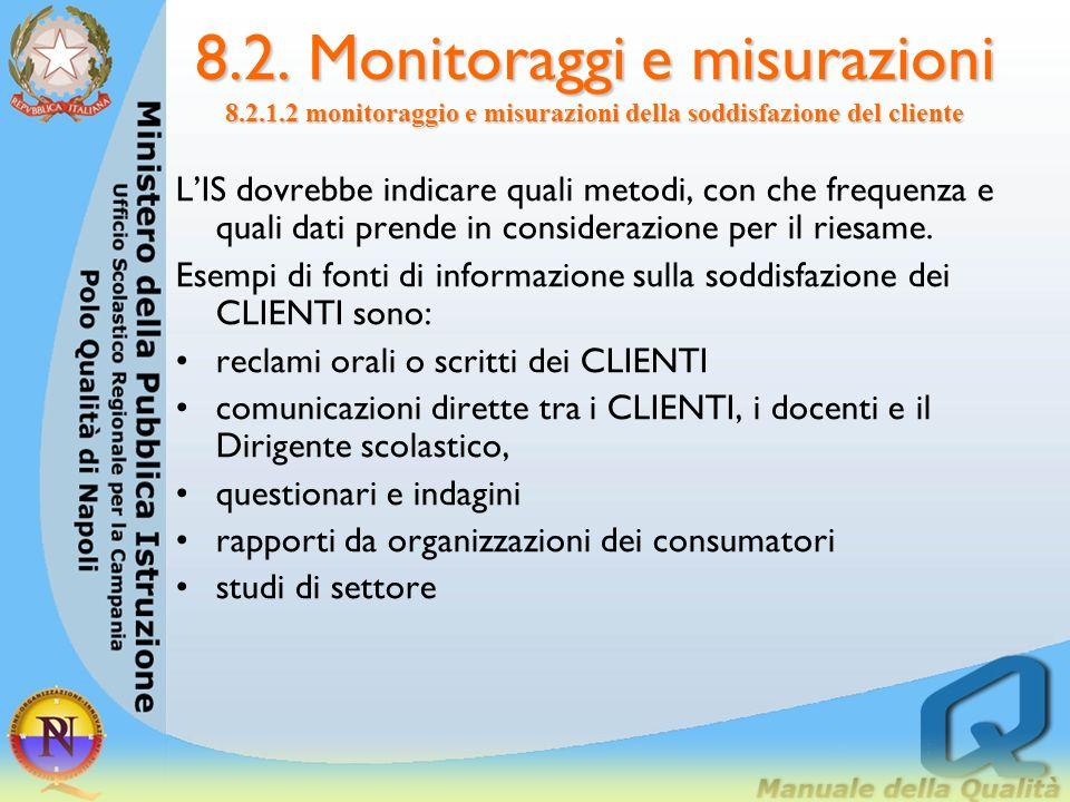 8.2. Monitoraggi e misurazioni 8.2.1.2 monitoraggio e misurazioni della soddisfazione del cliente Tutte le informazioni di ritorno sulla soddisfazione