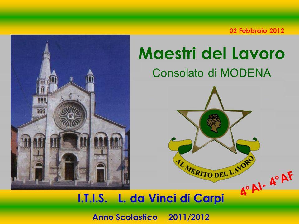 1 1 Maestri del Lavoro Consolato di MODENA 02 Febbraio 2012 I.T.I.S. L. da Vinci di Carpi Anno Scolastico 2011/2012 4°AI- 4°AF