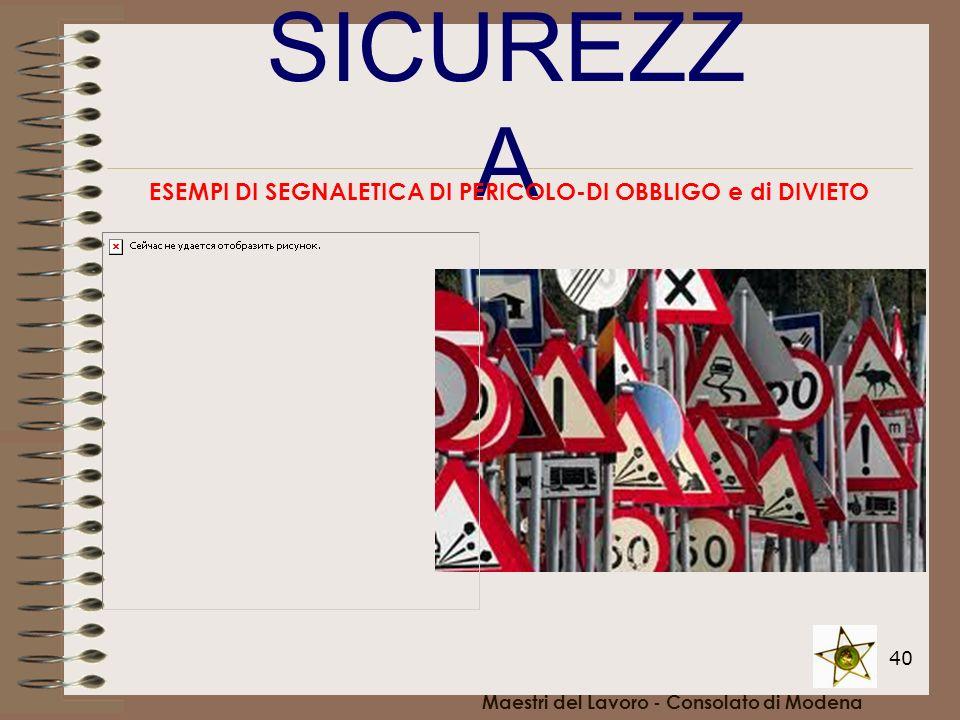 40 SICUREZZ A Maestri del Lavoro - Consolato di Modena ESEMPI DI SEGNALETICA DI PERICOLO-DI OBBLIGO e di DIVIETO