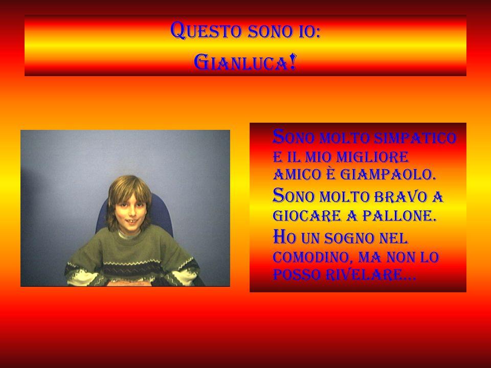 Q uesto sono io: G ianluca .s ono molto simpatico e il mio migliore amico è Giampaolo.