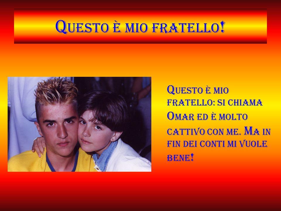 Q uesto è mio fratello .Q uesto è mio fratello: si chiama O mar ed è molto cattivo con me.