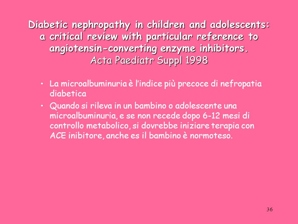 36 Diabetic nephropathy in children and adolescents: a critical review with particular reference to angiotensin-converting enzyme inhibitors. Acta Pae