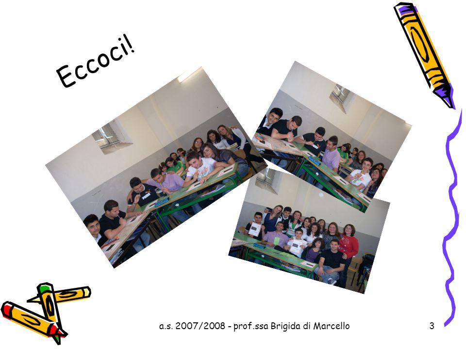 a.s. 2007/2008 - prof.ssa Brigida di Marcello3 Eccoci!