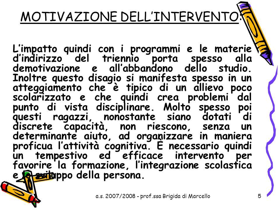 a.s. 2007/2008 - prof.ssa Brigida di Marcello5 MOTIVAZIONE DELLINTERVENTO: Limpatto quindi con i programmi e le materie dindirizzo del triennio porta
