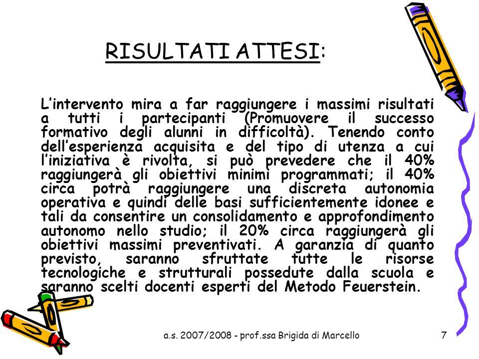 a.s. 2007/2008 - prof.ssa Brigida di Marcello7 RISULTATI ATTESI: Lintervento mira a far raggiungere i massimi risultati a tutti i partecipanti (Promuo
