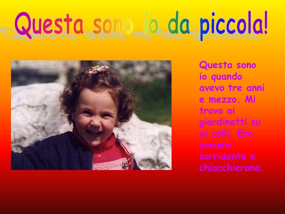 Questa sono io quando avevo tre anni e mezzo. Mi trovo ai giardinetti su ai colli. Ero sempre sorridente e chiacchierona.