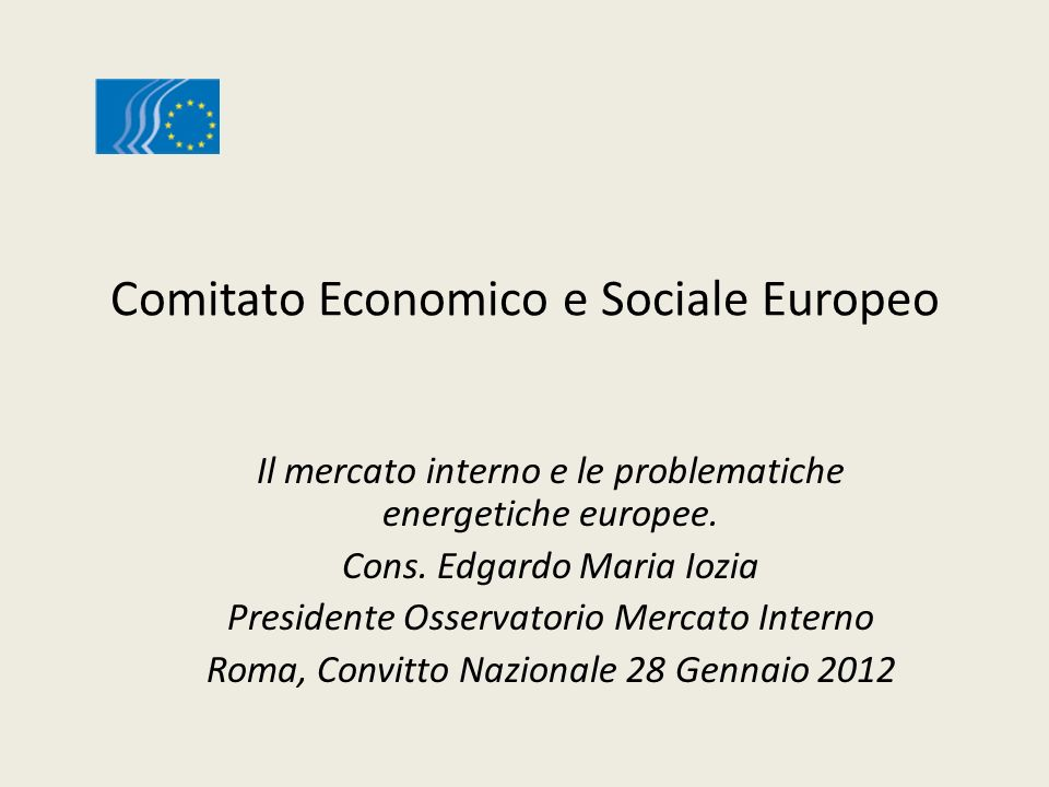 Comitato Economico e Sociale Europeo Il mercato interno e le problematiche energetiche europee. Cons. Edgardo Maria Iozia Presidente Osservatorio Merc