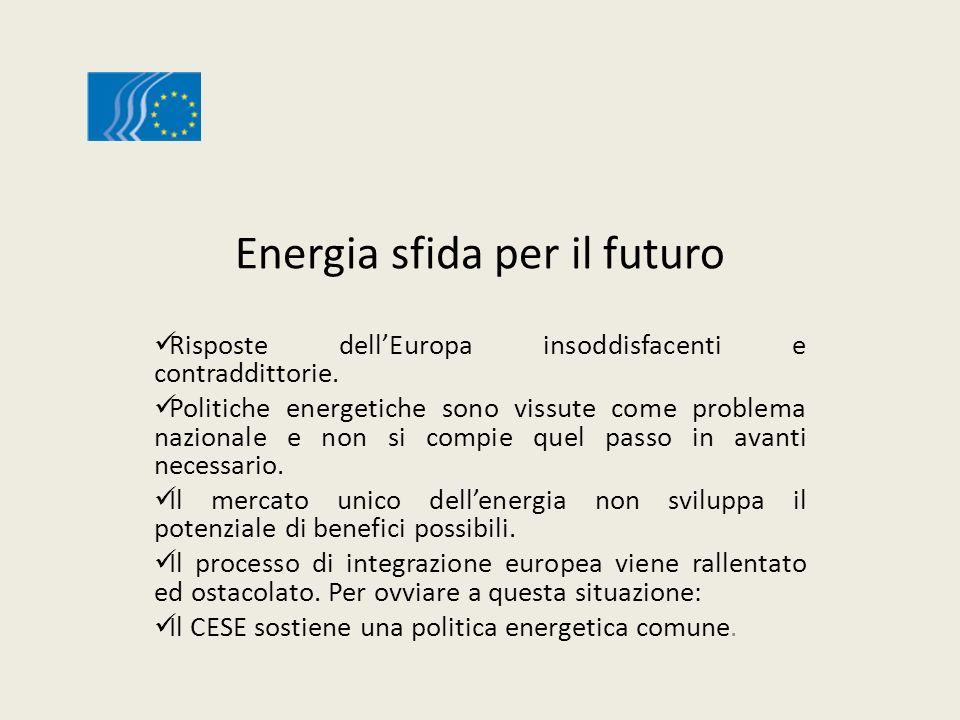 Energia sfida per il futuro Risposte dellEuropa insoddisfacenti e contraddittorie. Politiche energetiche sono vissute come problema nazionale e non si