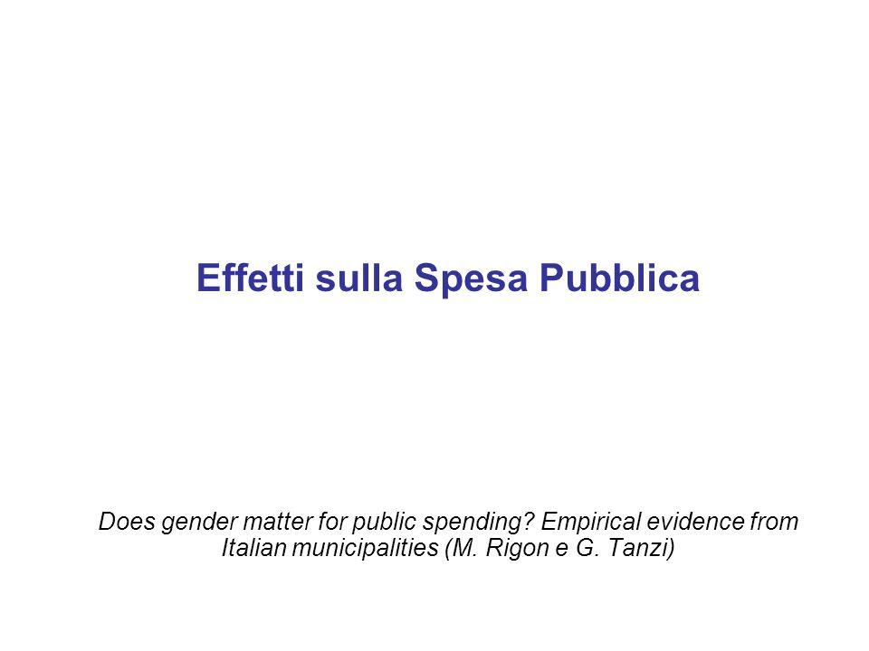 Effetti sulla Spesa Pubblica Does gender matter for public spending? Empirical evidence from Italian municipalities (M. Rigon e G. Tanzi)