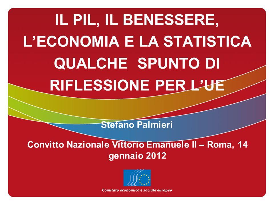 IL PIL, IL BENESSERE, LECONOMIA E LA STATISTICA QUALCHE SPUNTO DI RIFLESSIONE PER LUE Stefano Palmieri Convitto Nazionale Vittorio Emanuele II – Roma,