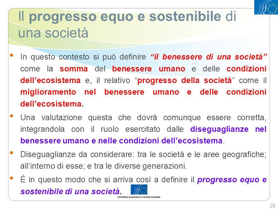 Il progresso equo e sostenibile di una società In questo contesto si può definire il benessere di una società come la somma del benessere umano e dell
