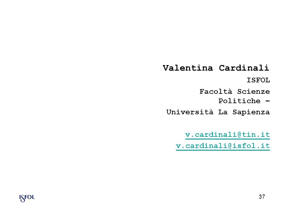 37 Valentina Cardinali ISFOL Facoltà Scienze Politiche – Università La Sapienza v.cardinali@tin.it v.cardinali@isfol.it