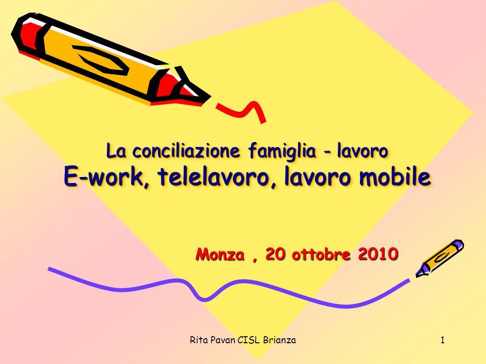 Rita Pavan CISL Brianza1 La conciliazione famiglia - lavoro E-work, telelavoro, lavoro mobile Monza, 20 ottobre 2010