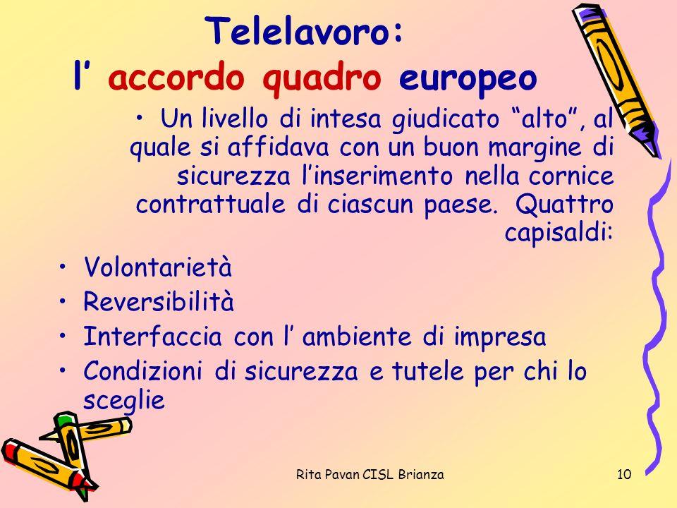 Rita Pavan CISL Brianza10 Telelavoro: l accordo quadro europeo Un livello di intesa giudicato alto, al quale si affidava con un buon margine di sicure