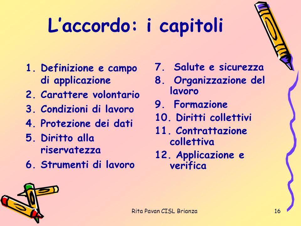 Rita Pavan CISL Brianza16 Laccordo: i capitoli 1.Definizione e campo di applicazione 2.Carattere volontario 3.Condizioni di lavoro 4.Protezione dei da