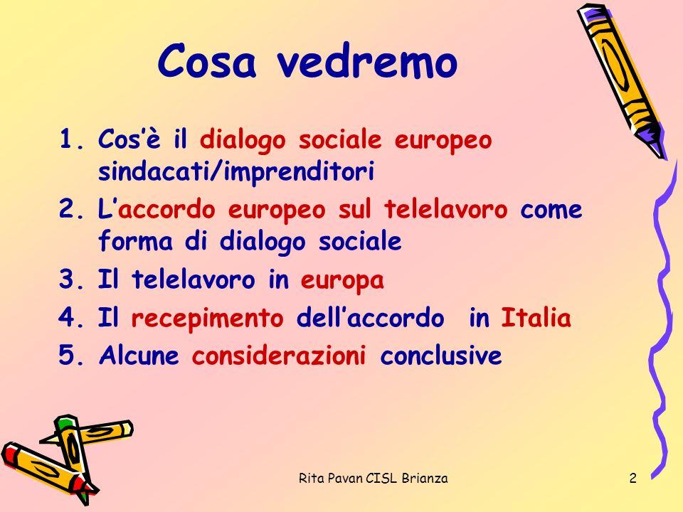Rita Pavan CISL Brianza2 Cosa vedremo 1.Cosè il dialogo sociale europeo sindacati/imprenditori 2.Laccordo europeo sul telelavoro come forma di dialogo