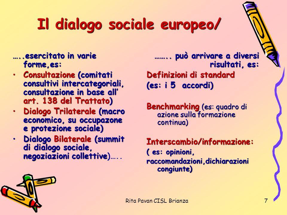 Rita Pavan CISL Brianza7 Il dialogo sociale europeo/ …..esercitato in varie forme,es: Consultazione (comitati consultivi intercategoriali, consultazio