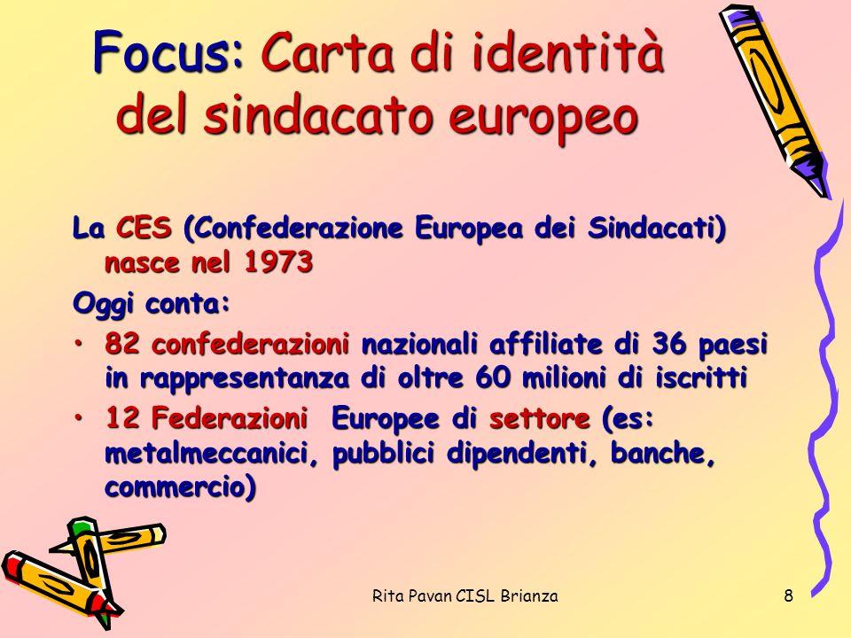 Rita Pavan CISL Brianza8 Focus: Carta di identità del sindacato europeo La CES (Confederazione Europea dei Sindacati) nasce nel 1973 Oggi conta: 82 co