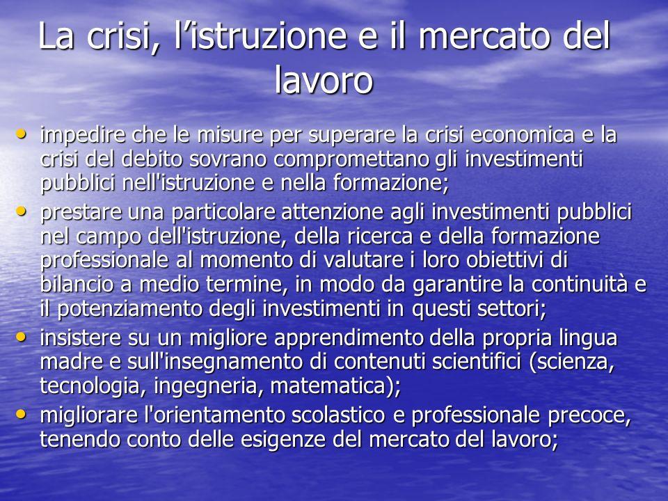 La crisi, listruzione e il mercato del lavoro impedire che le misure per superare la crisi economica e la crisi del debito sovrano compromettano gli i