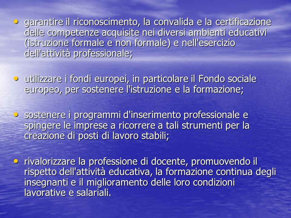 garantire il riconoscimento, la convalida e la certificazione delle competenze acquisite nei diversi ambienti educativi (istruzione formale e non form