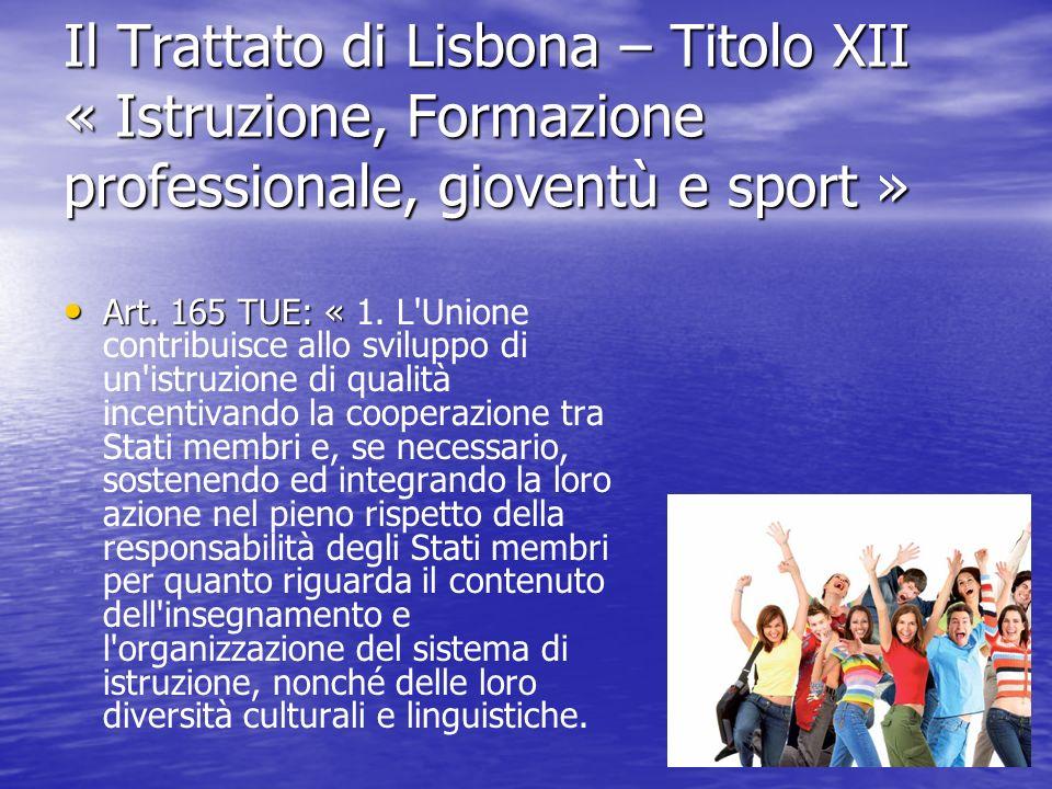 Il Trattato di Lisbona – Titolo XII « Istruzione, Formazione professionale, gioventù e sport » Art. 165 TUE: « Art. 165 TUE: « 1. L'Unione contribuisc