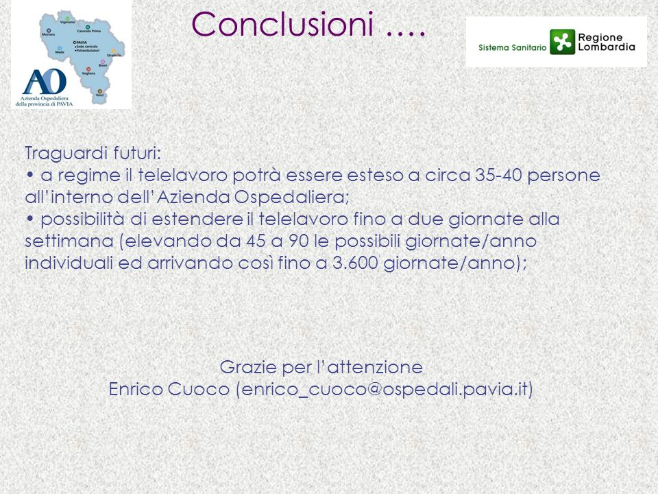 Conclusioni …. Grazie per lattenzione Enrico Cuoco (enrico_cuoco@ospedali.pavia.it) Traguardi futuri: a regime il telelavoro potrà essere esteso a cir