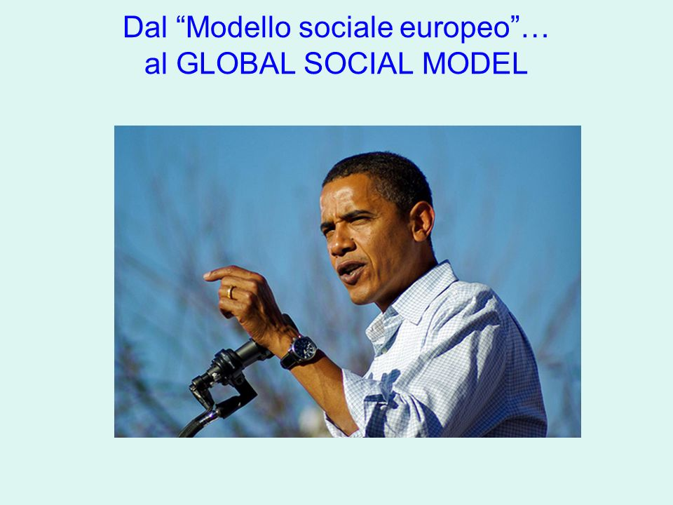 Dal Modello sociale europeo… al GLOBAL SOCIAL MODEL
