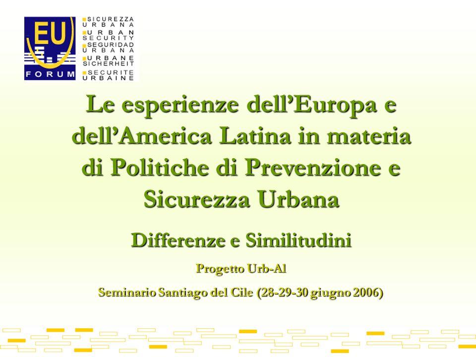 Le esperienze dellEuropa e dellAmerica Latina in materia di Politiche di Prevenzione e Sicurezza Urbana Differenze e Similitudini Progetto Urb-Al Seminario Santiago del Cile (28-29-30 giugno 2006)