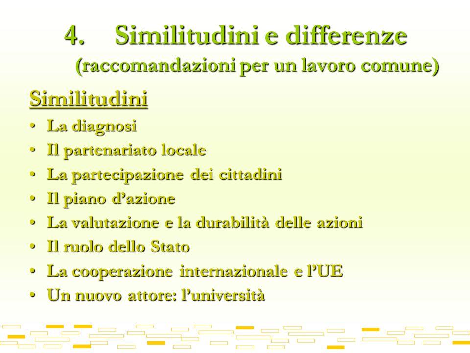4. Similitudini e differenze (raccomandazioni per un lavoro comune) Similitudini La diagnosiLa diagnosi Il partenariato localeIl partenariato locale L