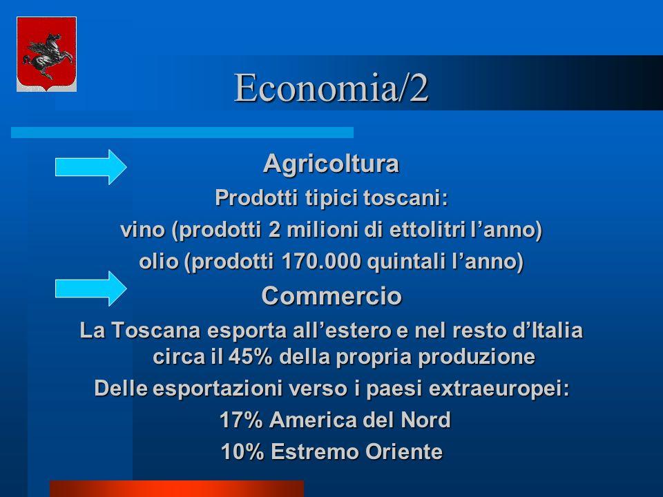 Economia/2 Agricoltura Prodotti tipici toscani: vino (prodotti 2 milioni di ettolitri lanno) olio (prodotti 170.000 quintali lanno) Commercio La Tosca