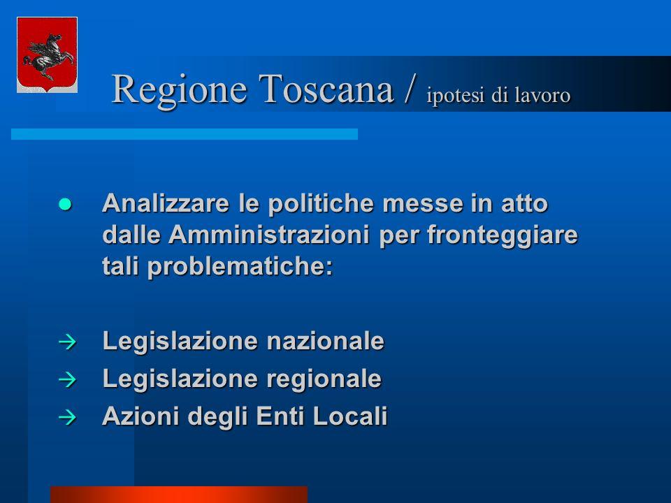 Regione Toscana / ipotesi di lavoro Regione Toscana / ipotesi di lavoro Analizzare le politiche messe in atto dalle Amministrazioni per fronteggiare t