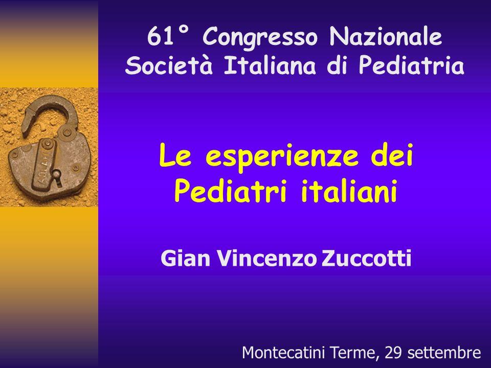 Le esperienze dei Pediatri italiani Gian Vincenzo Zuccotti 61° Congresso Nazionale Società Italiana di Pediatria Montecatini Terme, 29 settembre
