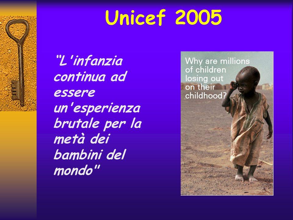 Unicef 2005 L'infanzia continua ad essere un'esperienza brutale per la metà dei bambini del mondo