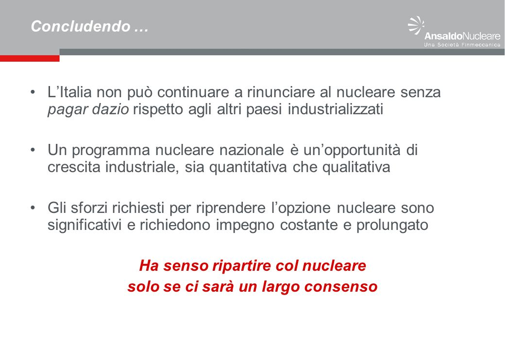 Concludendo … LItalia non può continuare a rinunciare al nucleare senza pagar dazio rispetto agli altri paesi industrializzati Un programma nucleare n