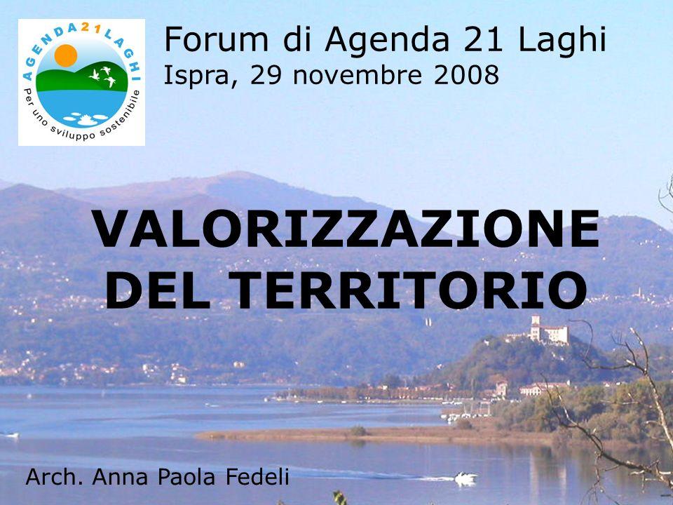 VALORIZZAZIONE DEL TERRITORIO Forum di Agenda 21 Laghi Ispra, 29 novembre 2008 Arch. Anna Paola Fedeli