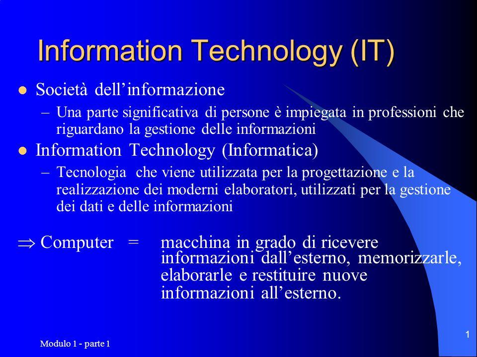 Modulo 1 - parte 1 1 Information Technology (IT) Società dellinformazione –Una parte significativa di persone è impiegata in professioni che riguardan