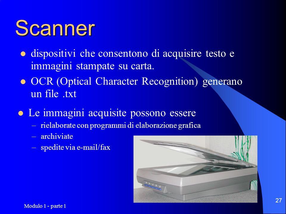 Modulo 1 - parte 1 27 Scanner dispositivi che consentono di acquisire testo e immagini stampate su carta. OCR (Optical Character Recognition) generano