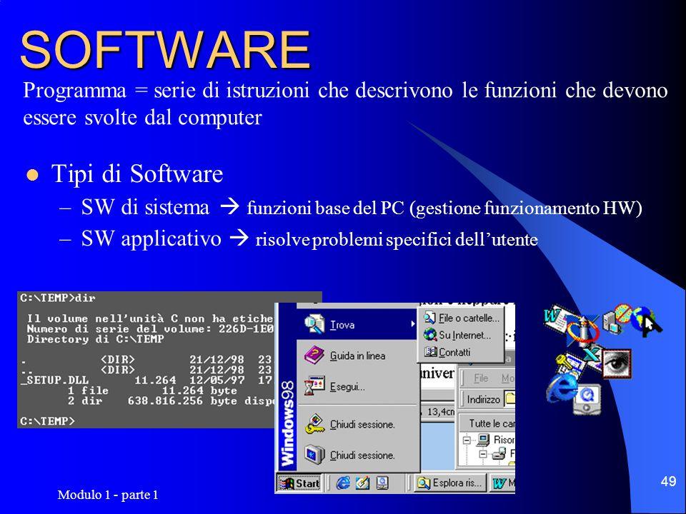 Modulo 1 - parte 1 49 SOFTWARE Tipi di Software –SW di sistema funzioni base del PC (gestione funzionamento HW) –SW applicativo risolve problemi speci