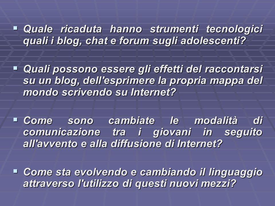 Quale ricaduta hanno strumenti tecnologici quali i blog, chat e forum sugli adolescenti.