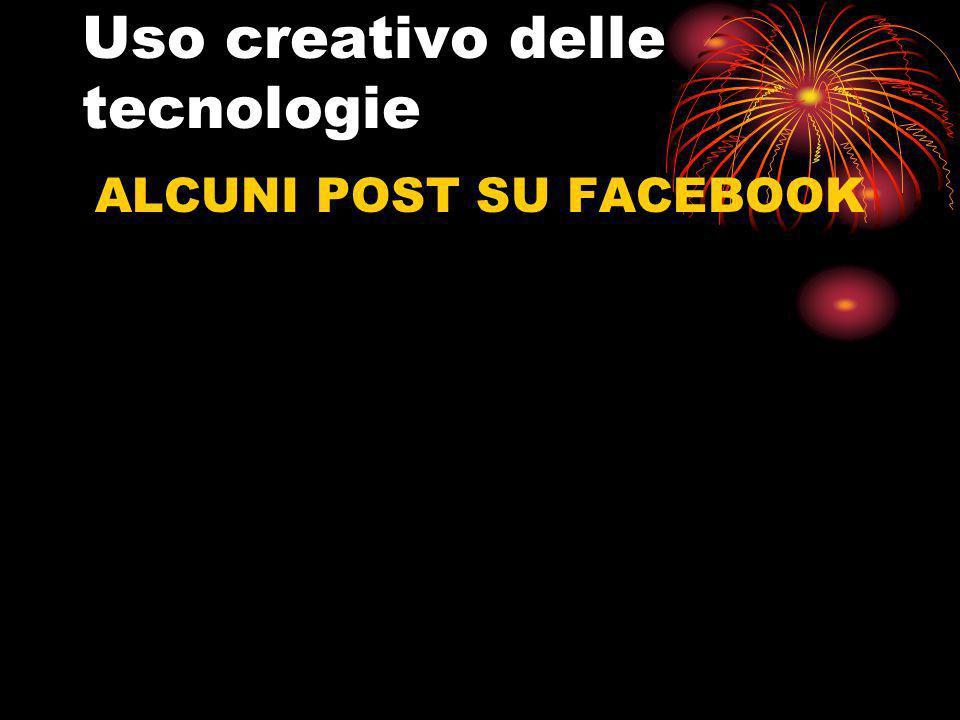 Uso creativo delle tecnologie ALCUNI POST SU FACEBOOK