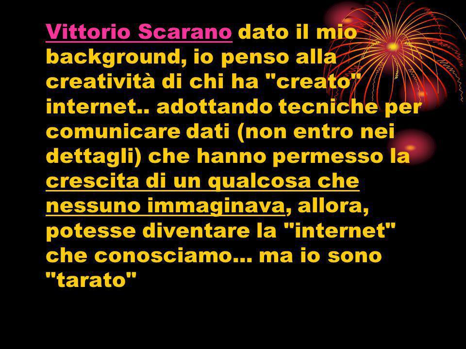 Vittorio ScaranoVittorio Scarano dato il mio background, io penso alla creatività di chi ha