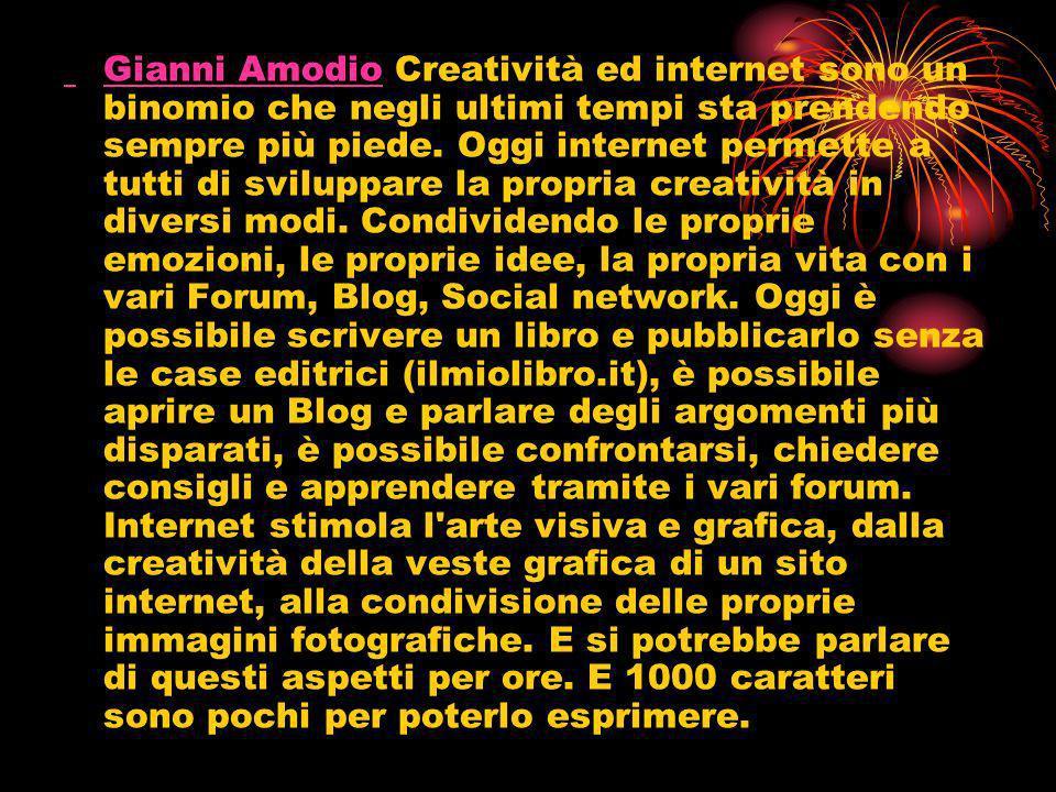 Gianni Amodio Gianni Amodio Creatività ed internet sono un binomio che negli ultimi tempi sta prendendo sempre più piede. Oggi internet permette a tut