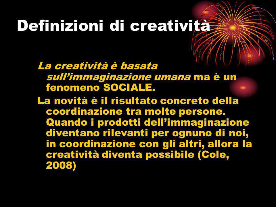 La creatività è basata sullimmaginazione umana ma è un fenomeno SOCIALE. La novità è il risultato concreto della coordinazione tra molte persone. Quan
