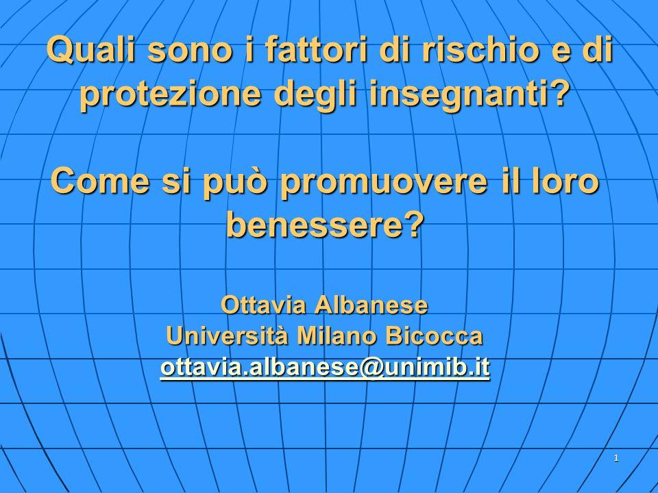 1 Quali sono i fattori di rischio e di protezione degli insegnanti? Come si può promuovere il loro benessere? Ottavia Albanese Università Milano Bicoc