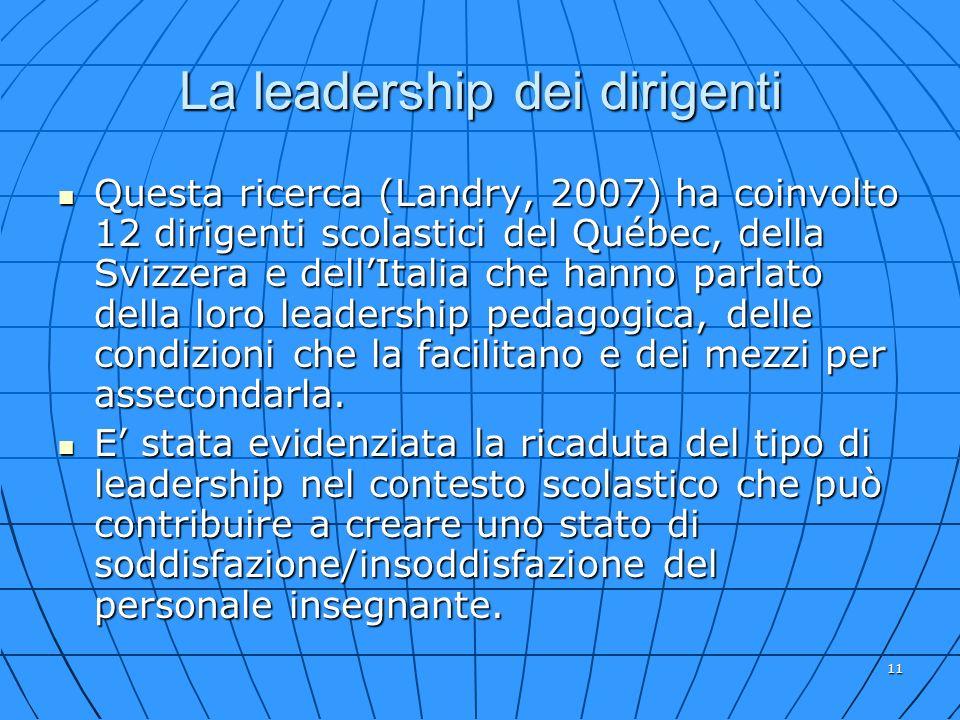 11 La leadership dei dirigenti Questa ricerca (Landry, 2007) ha coinvolto 12 dirigenti scolastici del Québec, della Svizzera e dellItalia che hanno pa